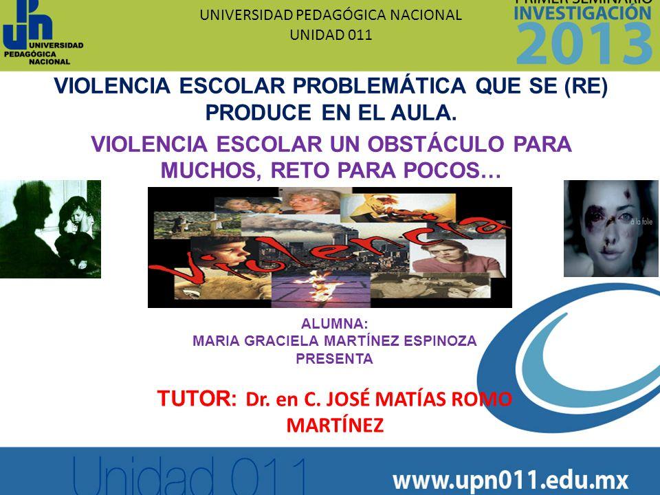 UNIVERSIDAD PEDAGÓGICA NACIONAL UNIDAD 011 VIOLENCIA ESCOLAR PROBLEMÁTICA QUE SE (RE) PRODUCE EN EL AULA. VIOLENCIA ESCOLAR UN OBSTÁCULO PARA MUCHOS,