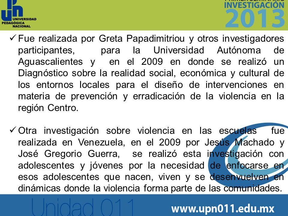 Fue realizada por Greta Papadimitriou y otros investigadores participantes, para la Universidad Autónoma de Aguascalientes y en el 2009 en donde se re