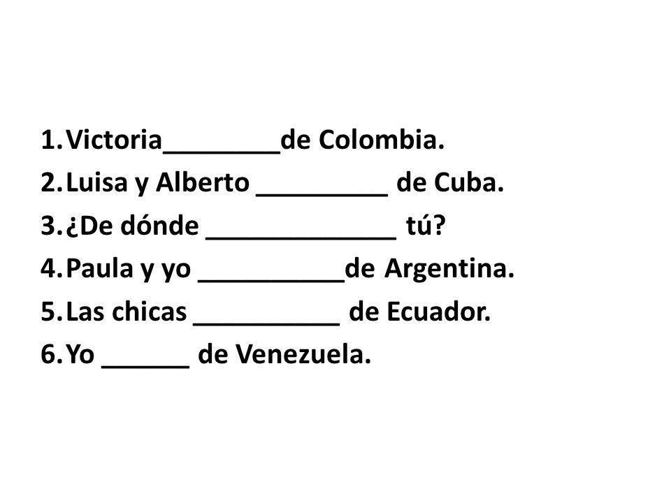 1.Victoria________de Colombia. 2.Luisa y Alberto _________ de Cuba.