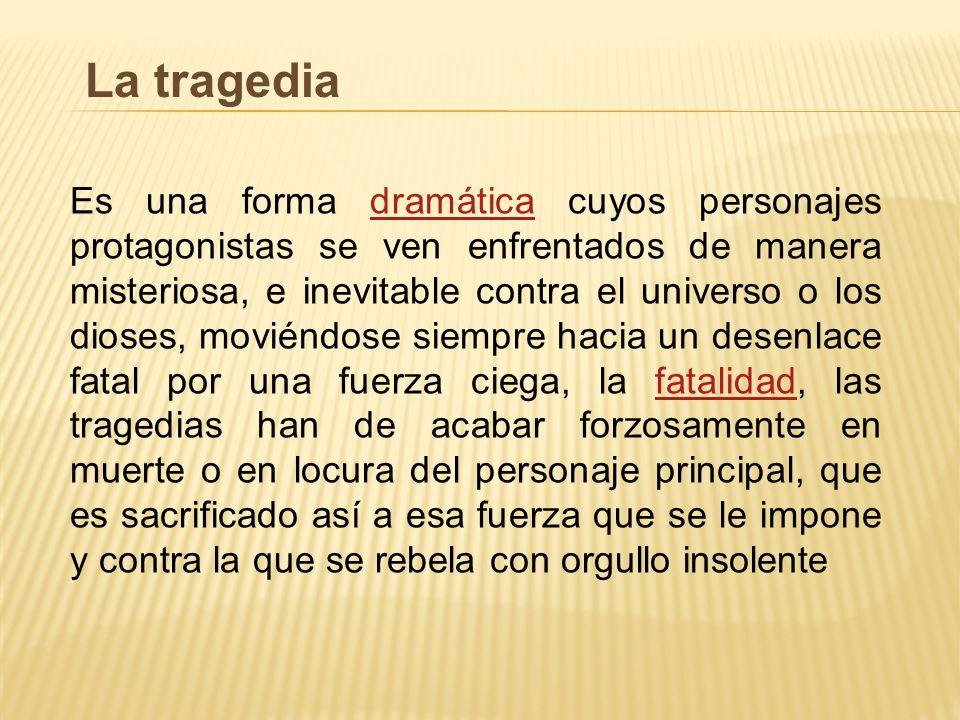 Características de La tragedia * Los personajes son nobles, dioses, reyes, príncipes, etc.