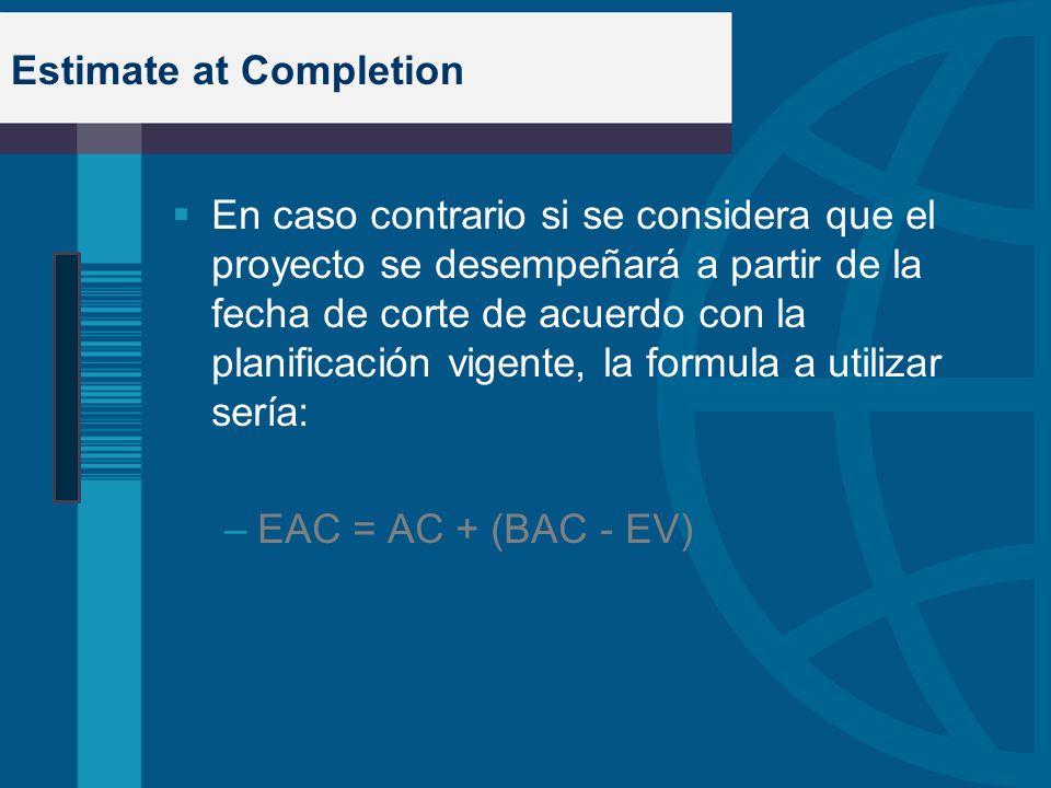 Estimate at Completion En caso contrario si se considera que el proyecto se desempeñará a partir de la fecha de corte de acuerdo con la planificación