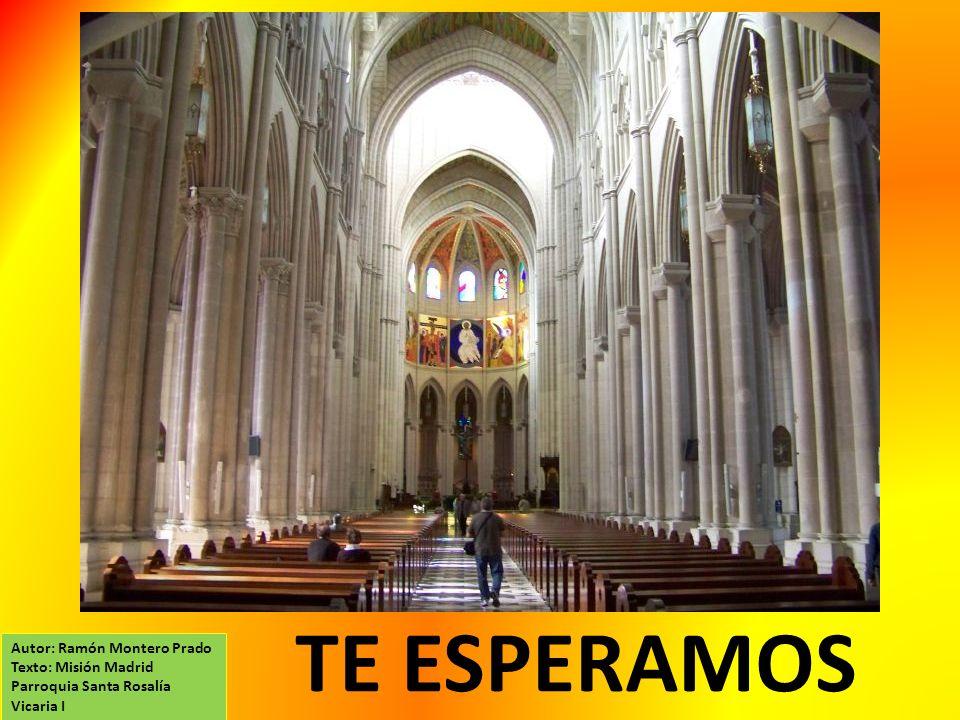TE ESPERAMOS Autor: Ramón Montero Prado Texto: Misión Madrid Parroquia Santa Rosalía Vicaria I