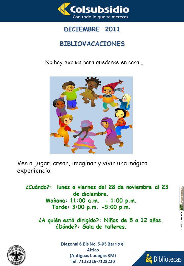 Diagonal 6 Bis No. 5-95 Barrio el Altico (Antiguas bodegas 3M) Tel. 7123219-7123220 DICIEMBRE 2011 BIBLIOVACACIONES No hay excusa para quedarse en cas