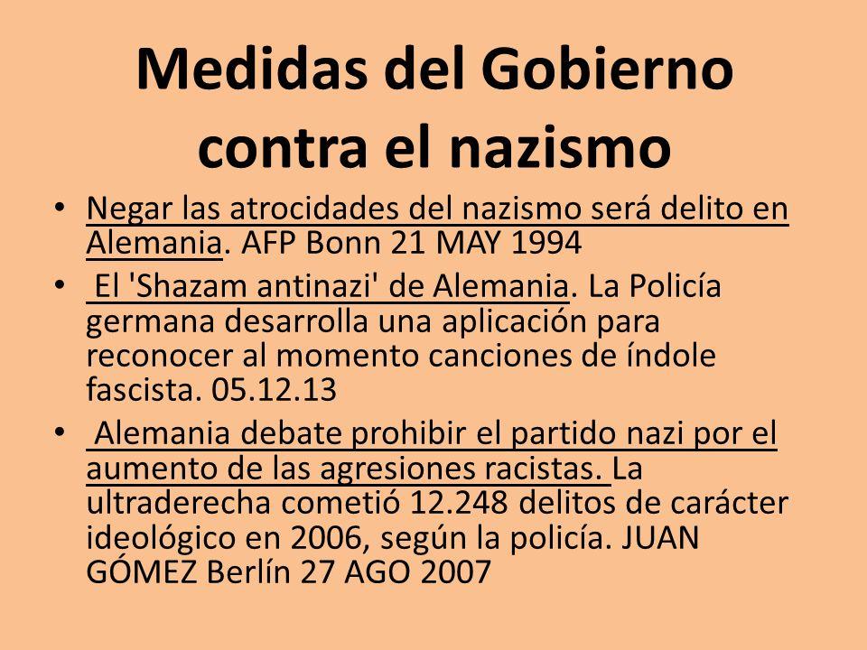 Medidas del Gobierno contra el nazismo Negar las atrocidades del nazismo será delito en Alemania. AFP Bonn 21 MAY 1994 El 'Shazam antinazi' de Alemani