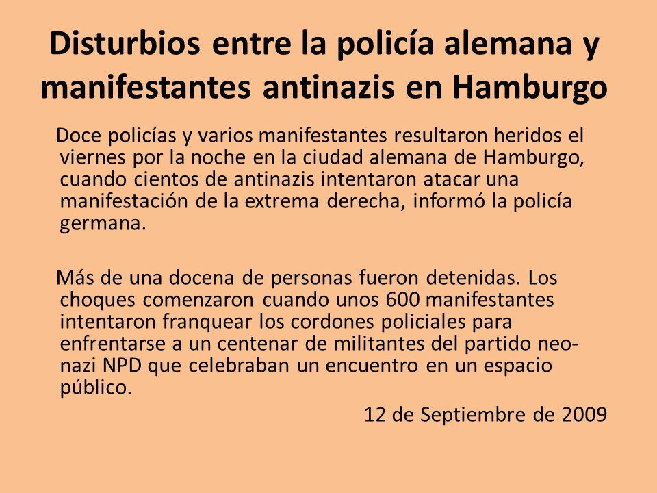 Disturbios entre la policía alemana y manifestantes antinazis en Hamburgo Doce policías y varios manifestantes resultaron heridos el viernes por la no