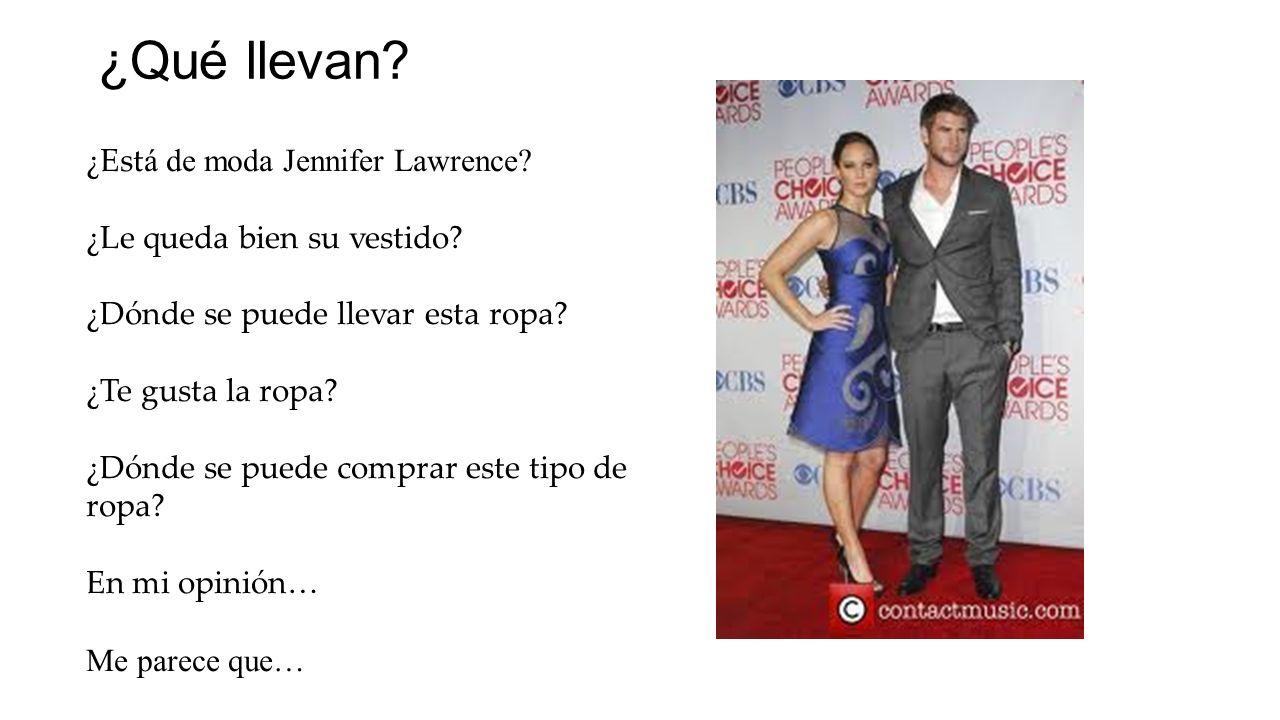 ¿Qué llevan? ¿Est á de moda Jennifer Lawrence? ¿Le queda bien su vestido? ¿Dónde se puede llevar esta ropa? ¿Te gusta la ropa? ¿Dónde se puede comprar
