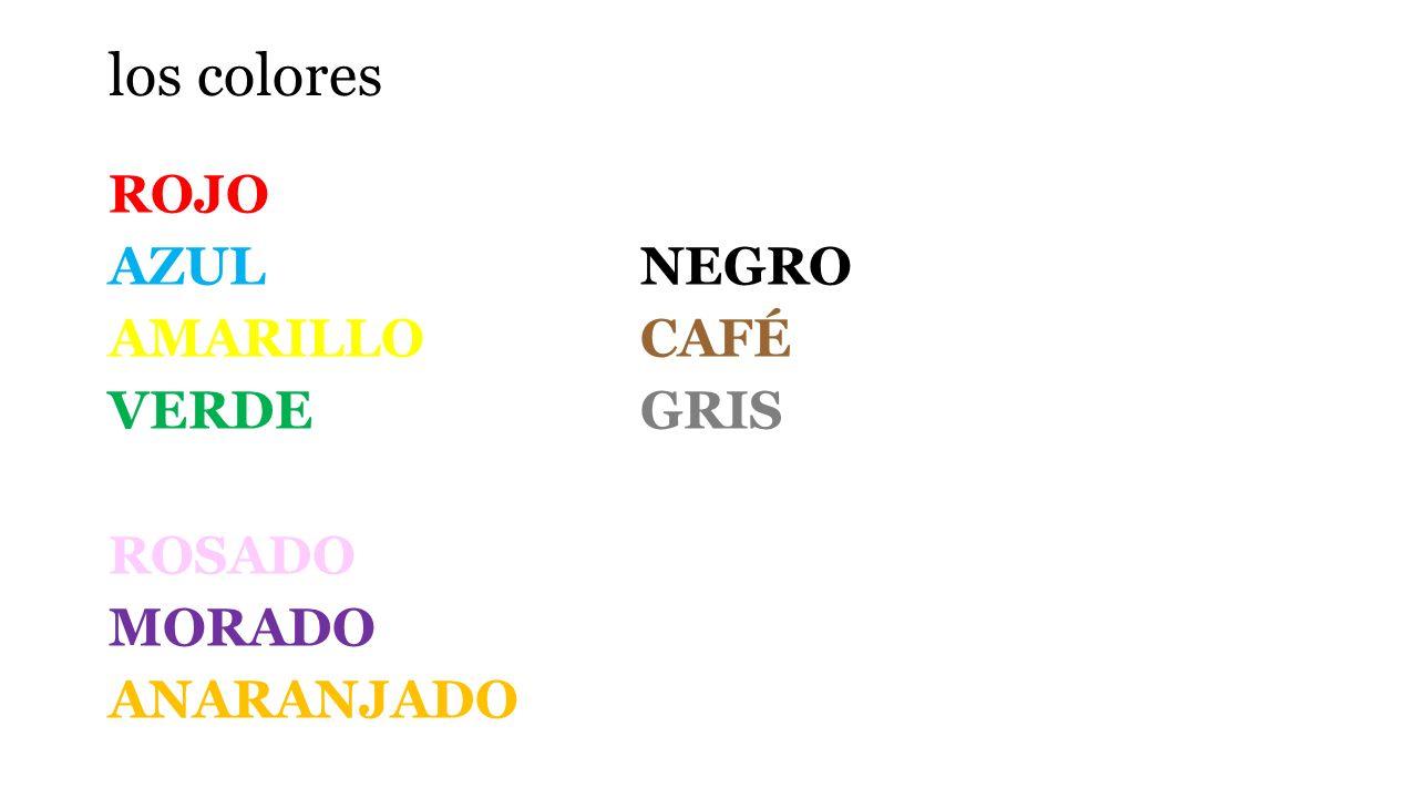 los colores ROJOBLANCO AZUL NEGRO AMARILLOCAFÉ VERDEGRIS ROSADO MORADO ANARANJADO