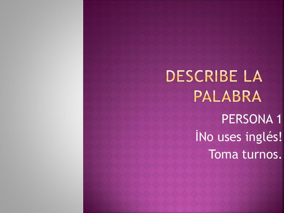PERSONA 1 İNo uses inglés! Toma turnos.