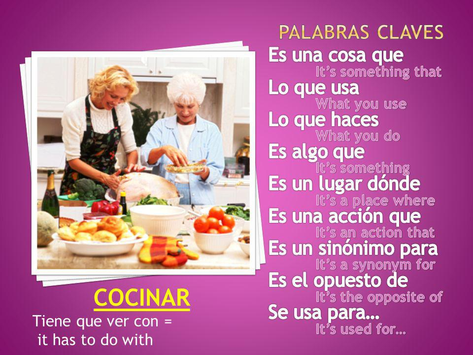 COCINAR Tiene que ver con = it has to do with