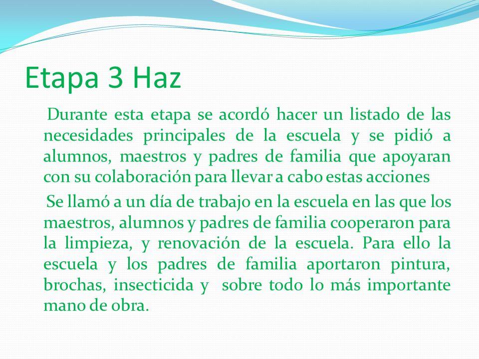 Etapa 3 Haz Durante esta etapa se acordó hacer un listado de las necesidades principales de la escuela y se pidió a alumnos, maestros y padres de fami