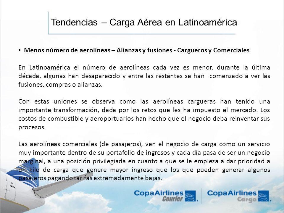 Tendencias – Carga Aérea en Latinoamérica Menos número de aerolíneas – Alianzas y fusiones - Cargueros y Comerciales En Latinoamérica el número de aer