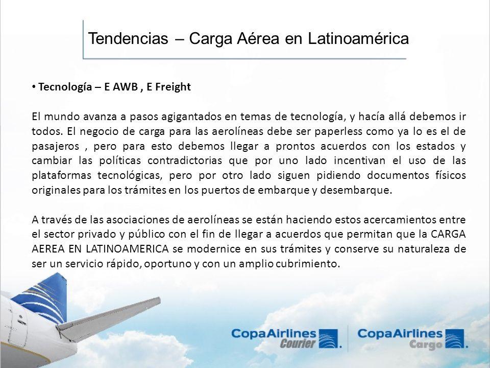 Tendencias – Carga Aérea en Latinoamérica Tecnología – E AWB, E Freight El mundo avanza a pasos agigantados en temas de tecnología, y hacía allá debem