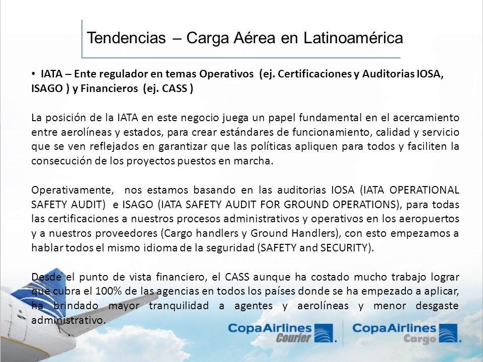 Tendencias – Carga Aérea en Latinoamérica IATA – Ente regulador en temas Operativos (ej. Certificaciones y Auditorias IOSA, ISAGO ) y Financieros (ej.