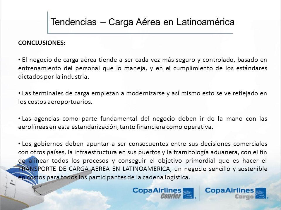 Tendencias – Carga Aérea en Latinoamérica CONCLUSIONES: El negocio de carga aérea tiende a ser cada vez más seguro y controlado, basado en entrenamien