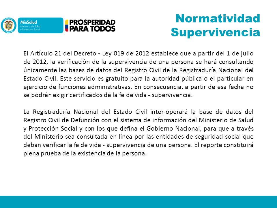 El Artículo 21 del Decreto - Ley 019 de 2012 establece que a partir del 1 de julio de 2012, la verificación de la supervivencia de una persona se hará