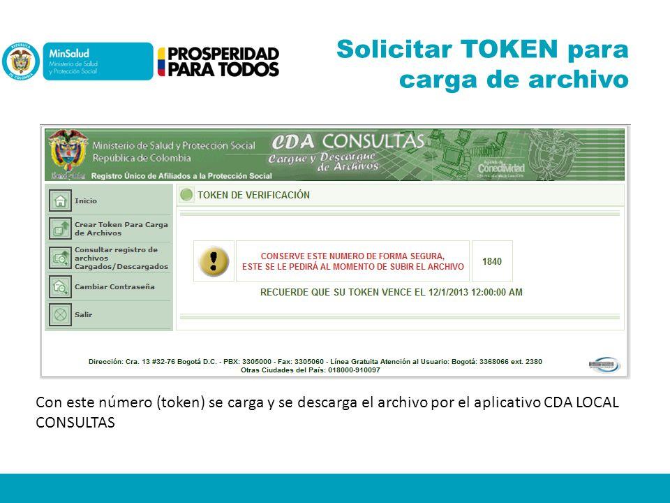 Solicitar TOKEN para carga de archivo Con este número (token) se carga y se descarga el archivo por el aplicativo CDA LOCAL CONSULTAS