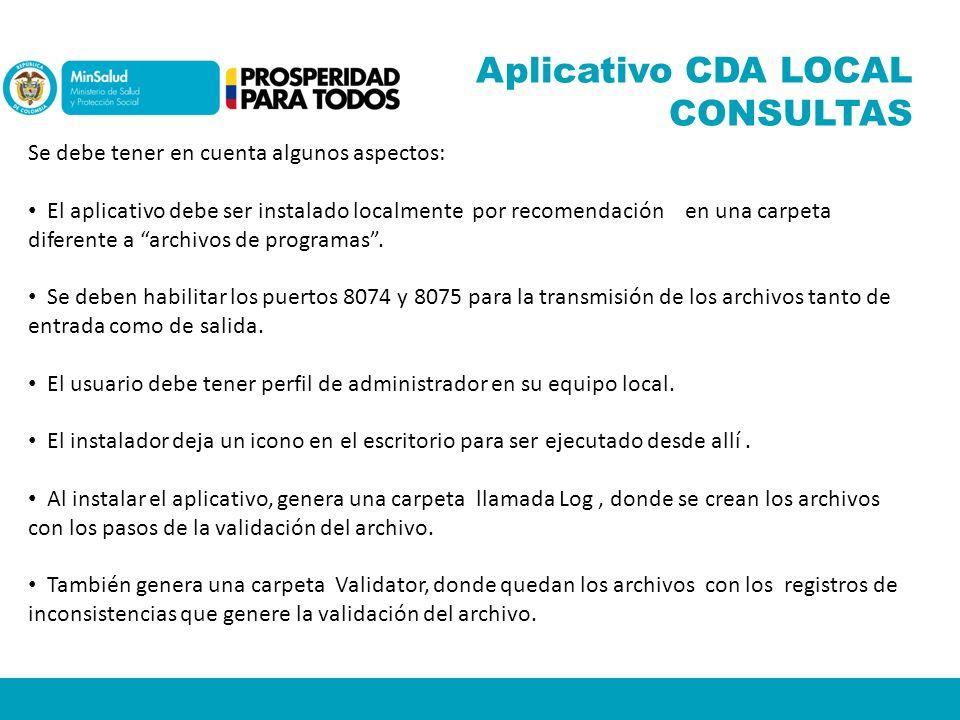 Aplicativo CDA LOCAL CONSULTAS Se debe tener en cuenta algunos aspectos: El aplicativo debe ser instalado localmente por recomendación en una carpeta