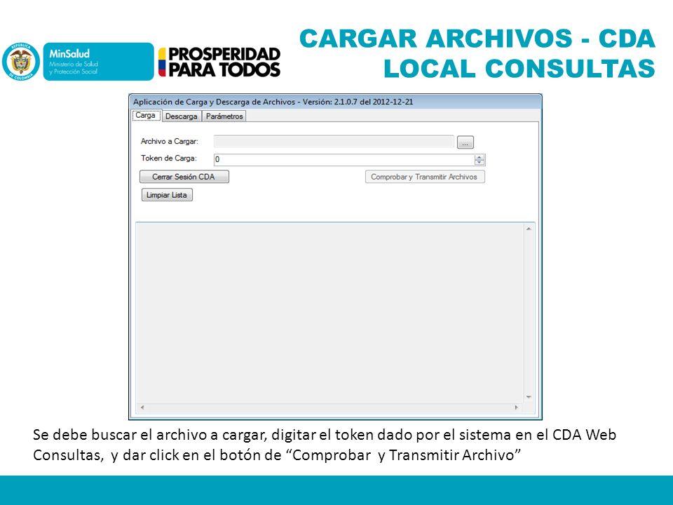 CARGAR ARCHIVOS - CDA LOCAL CONSULTAS Se debe buscar el archivo a cargar, digitar el token dado por el sistema en el CDA Web Consultas, y dar click en