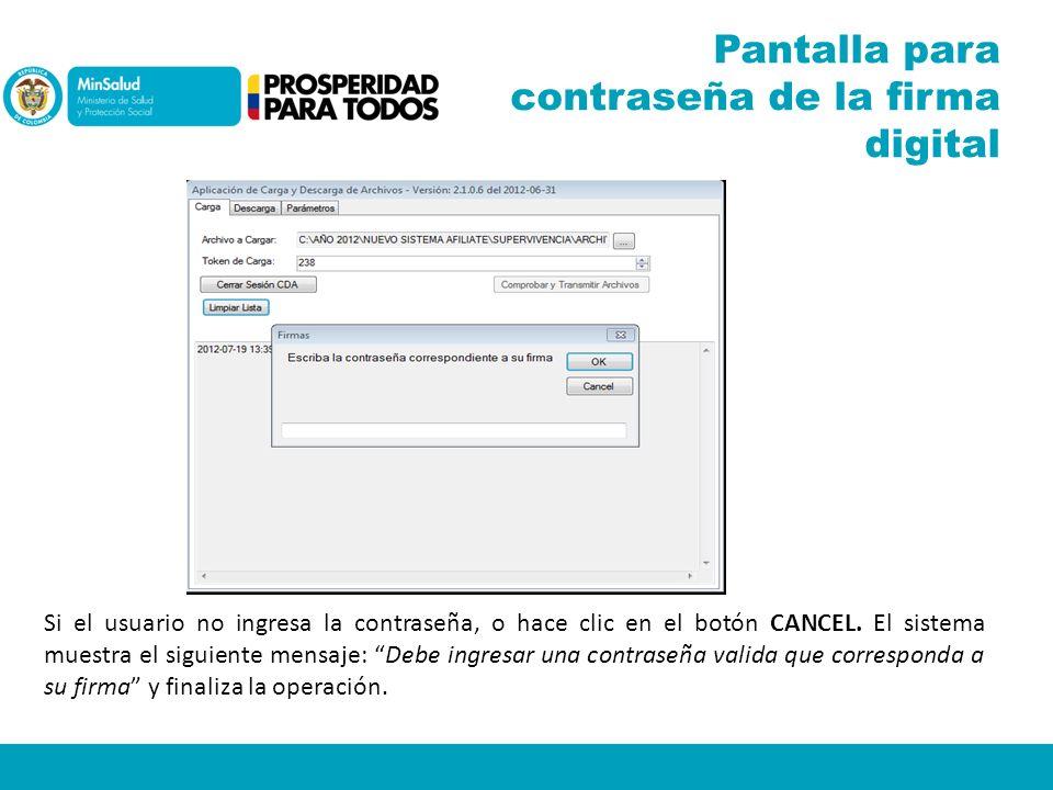 Pantalla para contraseña de la firma digital Si el usuario no ingresa la contraseña, o hace clic en el botón CANCEL. El sistema muestra el siguiente m