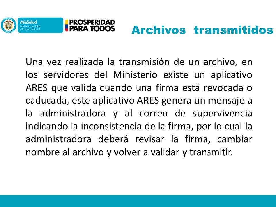 Archivos transmitidos Una vez realizada la transmisión de un archivo, en los servidores del Ministerio existe un aplicativo ARES que valida cuando una