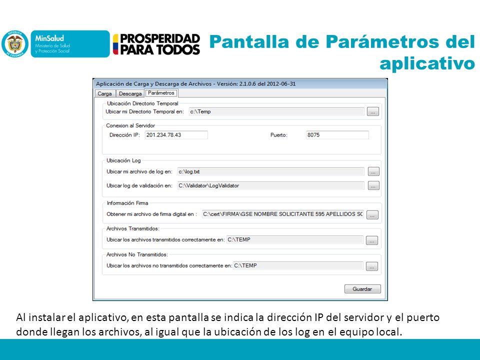 Pantalla de Parámetros del aplicativo Al instalar el aplicativo, en esta pantalla se indica la dirección IP del servidor y el puerto donde llegan los