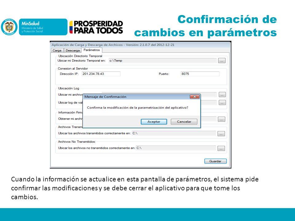 Confirmación de cambios en parámetros Cuando la información se actualice en esta pantalla de parámetros, el sistema pide confirmar las modificaciones