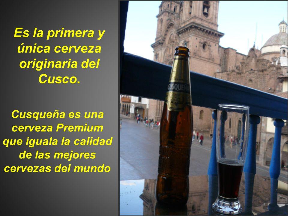 Es la primera y única cerveza originaria del Cusco. Cusqueña es una cerveza Premium que iguala la calidad de las mejores cervezas del mundo