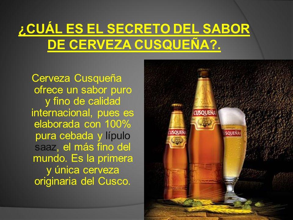 ¿CUÁL ES EL SECRETO DEL SABOR DE CERVEZA CUSQUEÑA?. Cerveza Cusqueña ofrece un sabor puro y fino de calidad internacional, pues es elaborada con 100%