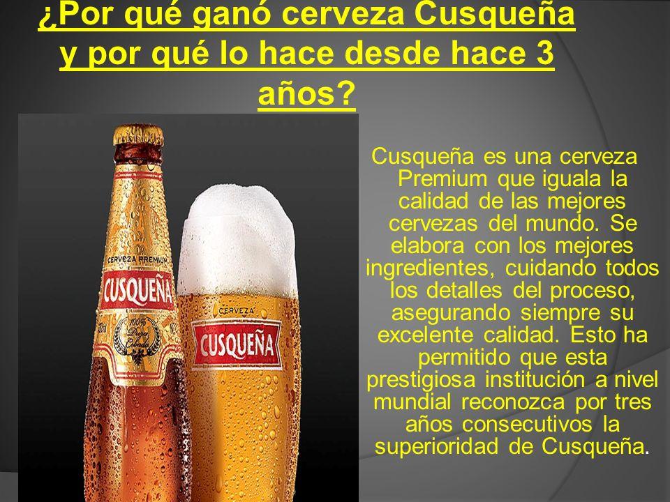 ¿Por qué ganó cerveza Cusqueña y por qué lo hace desde hace 3 años? Cusqueña es una cerveza Premium que iguala la calidad de las mejores cervezas del