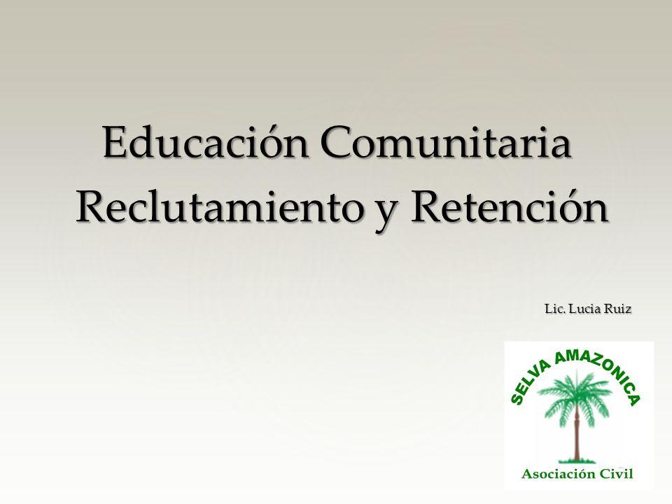 Educación Comunitaria Reclutamiento y Retención Reclutamiento y Retención Lic. Lucia Ruiz Lic. Lucia Ruiz