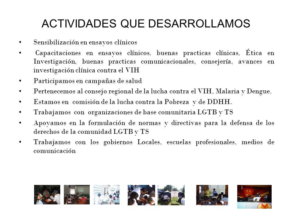 ACTIVIDADES QUE DESARROLLAMOS Sensibilización en ensayos clínicos Capacitaciones en ensayos clínicos, buenas practicas clínicas, Ética en Investigació