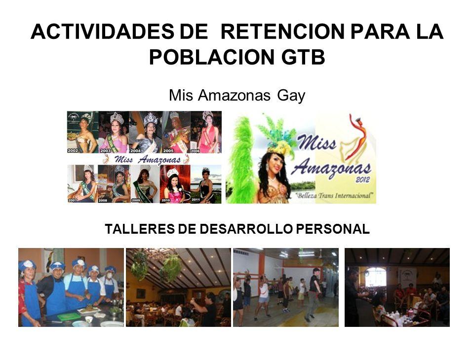 ACTIVIDADES DE RETENCION PARA LA POBLACION GTB Mis Amazonas Gay TALLERES DE DESARROLLO PERSONAL