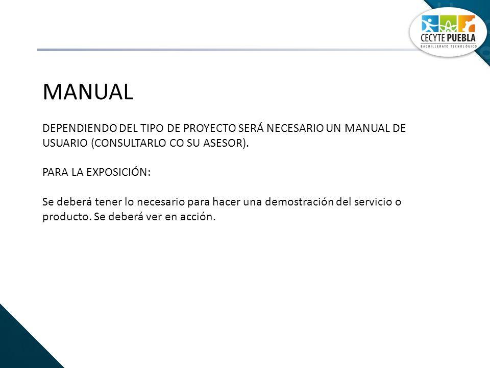 MANUAL DEPENDIENDO DEL TIPO DE PROYECTO SERÁ NECESARIO UN MANUAL DE USUARIO (CONSULTARLO CO SU ASESOR). PARA LA EXPOSICIÓN: Se deberá tener lo necesar