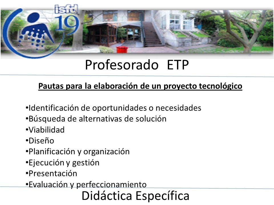 Profesorado ETP Didáctica Específica Pautas para la elaboración de un proyecto tecnológico Identificación de oportunidades o necesidades Búsqueda de a