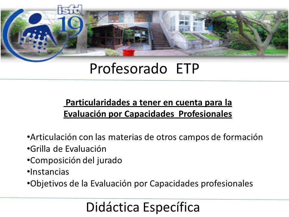 Profesorado ETP Didáctica Específica Particularidades a tener en cuenta para la Evaluación por Capacidades Profesionales Articulación con las materias