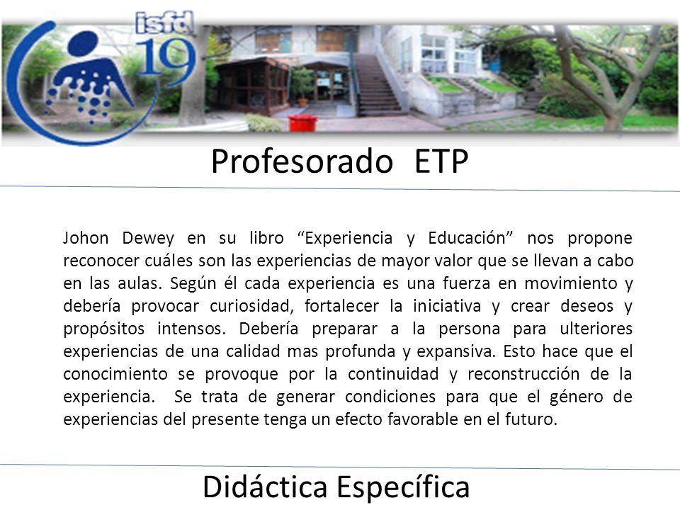 Profesorado ETP Didáctica Específica Johon Dewey en su libro Experiencia y Educación nos propone reconocer cuáles son las experiencias de mayor valor