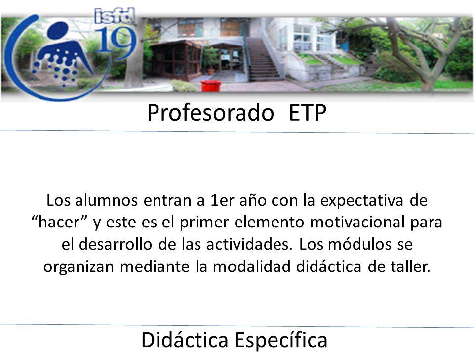Profesorado ETP Los alumnos entran a 1er año con la expectativa de hacer y este es el primer elemento motivacional para el desarrollo de las actividad