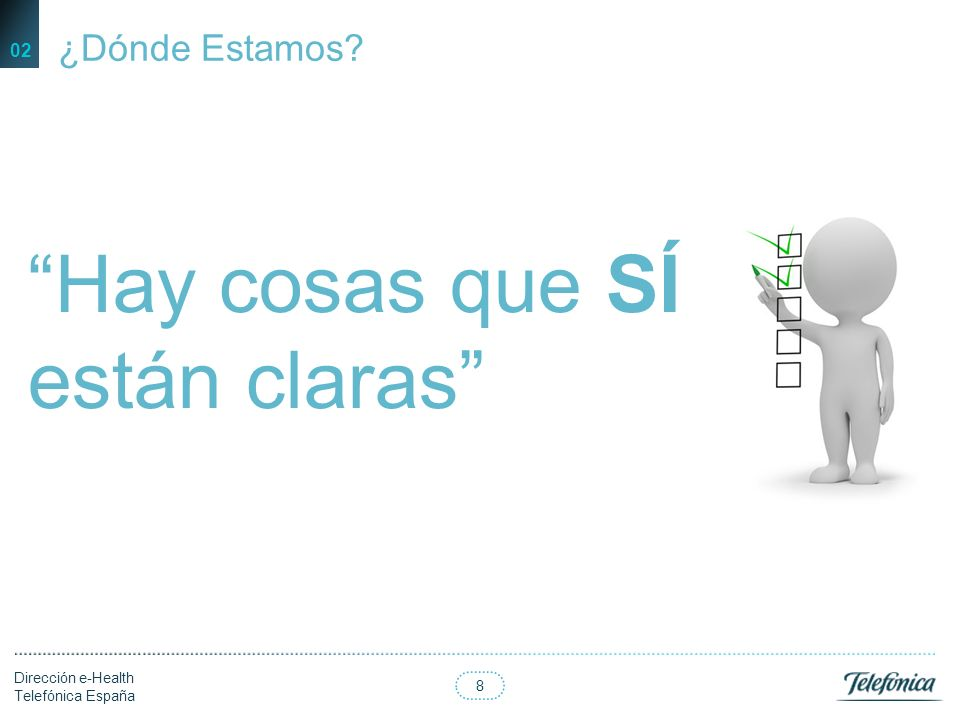 7 Dirección e-Health Telefónica España 02 Las cosas NO están claras Carlos Hernández. Instituto Carlos III ¿Dónde estamos?