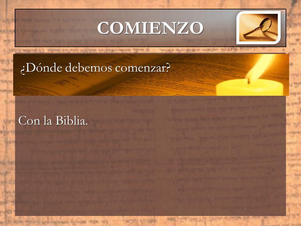 Con la Biblia. COMIENZO ¿Dónde debemos comenzar?