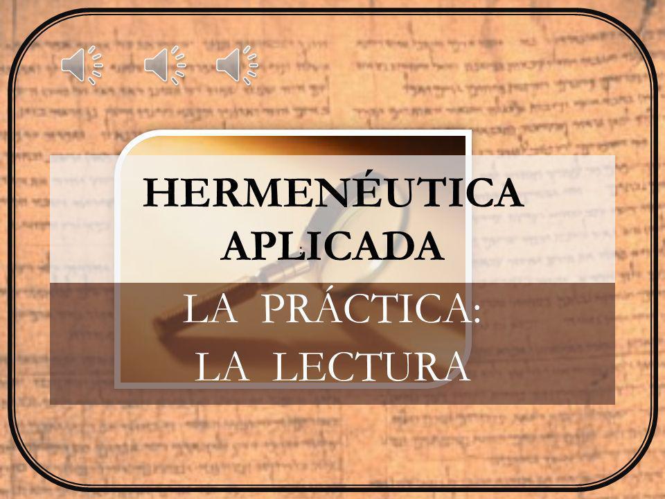 HERMENÉUTICA APLICADA LA PRÁCTICA: LA LECTURA :