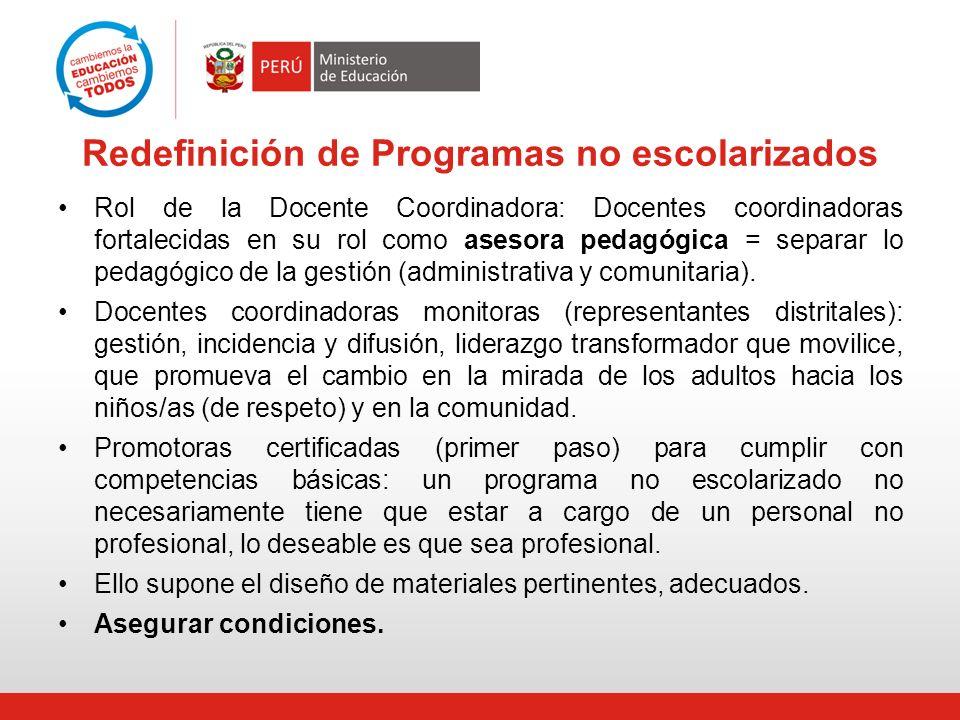 Redefinición de Programas no escolarizados Rol de la Docente Coordinadora: Docentes coordinadoras fortalecidas en su rol como asesora pedagógica = sep
