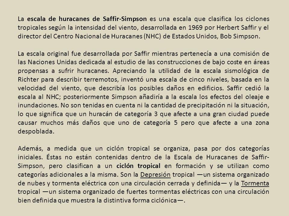La escala de huracanes de Saffir-Simpson es una escala que clasifica los ciclones tropicales según la intensidad del viento, desarrollada en 1969 por
