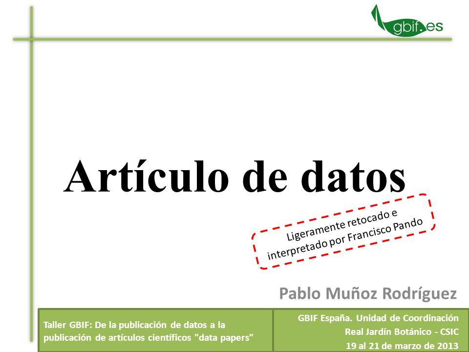 Título e información de los autores Resumen y palabras clave Detalles del proyecto Cobertura taxonómica Cobertura geográfica Metodología Dónde están los datos Descripción del conjunto de datos Artículo de datos.