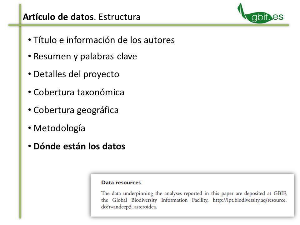 Título e información de los autores Resumen y palabras clave Detalles del proyecto Cobertura taxonómica Cobertura geográfica Metodología Dónde están los datos Artículo de datos.