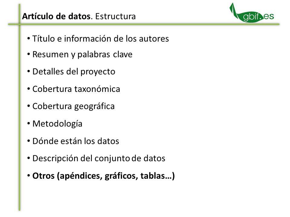 Título e información de los autores Resumen y palabras clave Detalles del proyecto Cobertura taxonómica Cobertura geográfica Metodología Dónde están los datos Descripción del conjunto de datos Otros (apéndices, gráficos, tablas…) Artículo de datos.