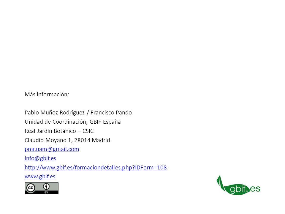 Más información: Pablo Muñoz Rodríguez / Francisco Pando Unidad de Coordinación, GBIF España Real Jardín Botánico – CSIC Claudio Moyano 1, 28014 Madrid pmr.uam@gmail.com info@gbif.es http://www.gbif.es/formaciondetalles.php IDForm=108 www.gbif.es