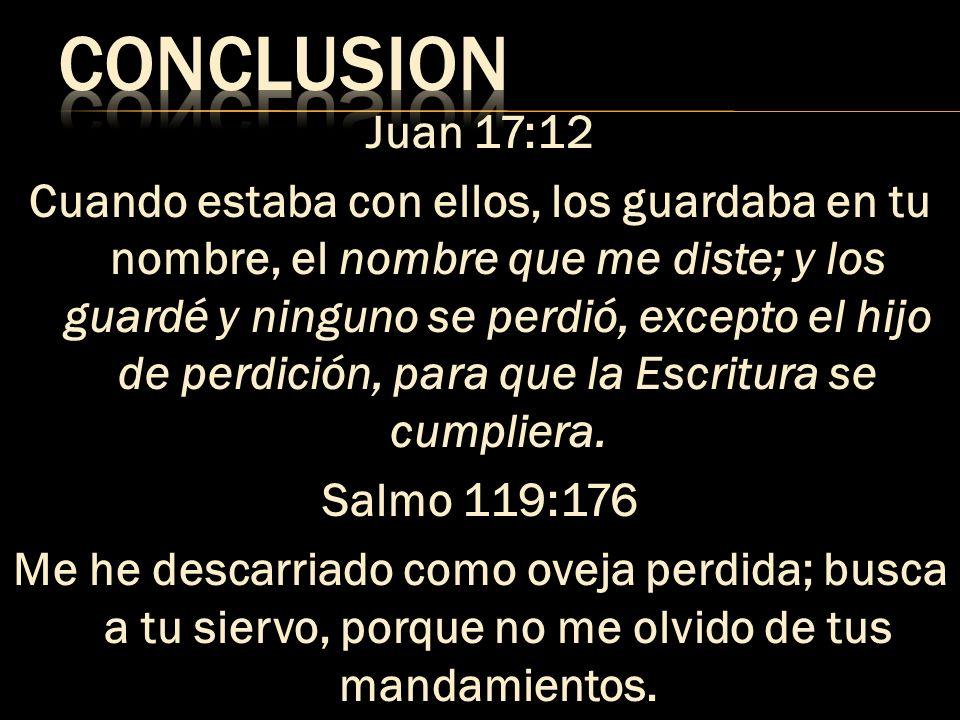Juan 17:12 Cuando estaba con ellos, los guardaba en tu nombre, el nombre que me diste; y los guardé y ninguno se perdió, excepto el hijo de perdición,