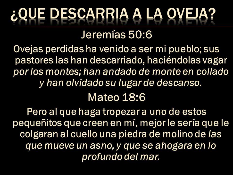 Jeremías 50:6 Ovejas perdidas ha venido a ser mi pueblo; sus pastores las han descarriado, haciéndolas vagar por los montes; han andado de monte en co