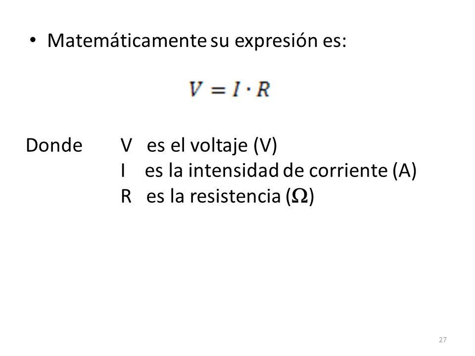 Matemáticamente su expresión es: Donde V es el voltaje (V) I es la intensidad de corriente (A) R es la resistencia ( ) 27