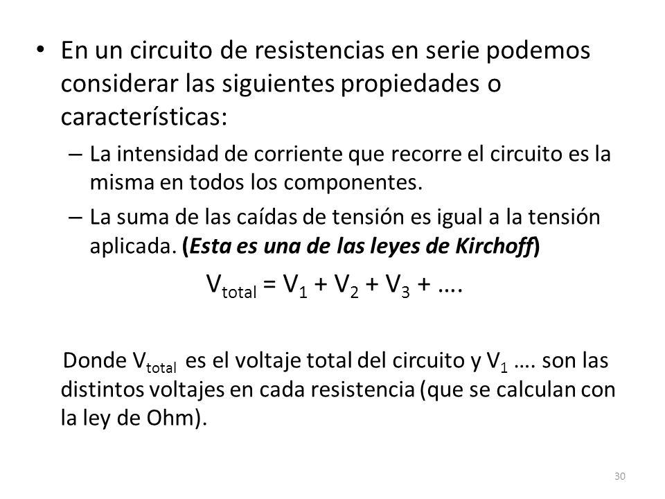 En un circuito de resistencias en serie podemos considerar las siguientes propiedades o características: – La intensidad de corriente que recorre el circuito es la misma en todos los componentes.